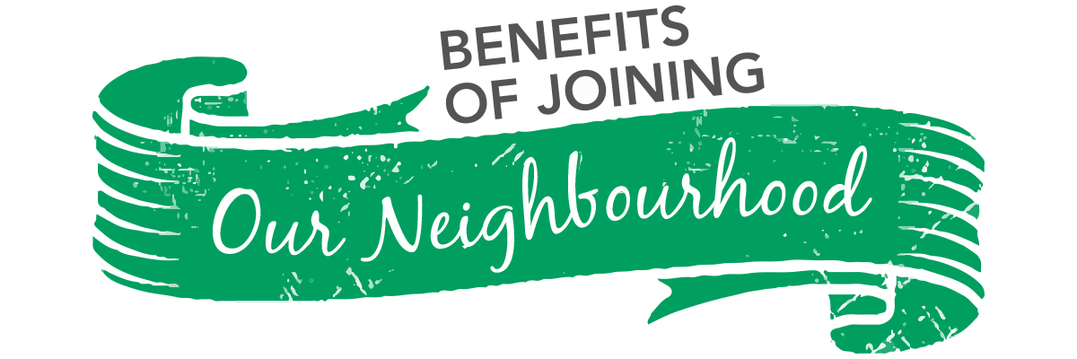 Benefits of Joining Our Neighbourhood